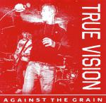 "TRUE VISION ´Against The Grain´ [7""]"