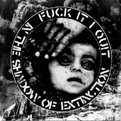 "FUCK IT I QUIT ´ In The Shadow Of Extinction´ [7""]"