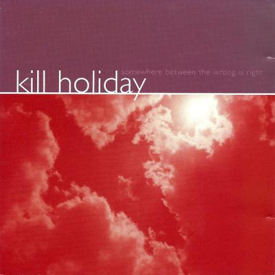 KILL HOLIDAY ´Somewhere Between The Wrong Is Right´ [LP]