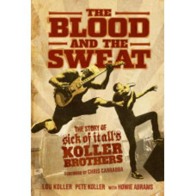 SICK OF IT ALL ´The Blood And The Sweat: The Story Of Sick Of It All's Koller Brothers´ - Book