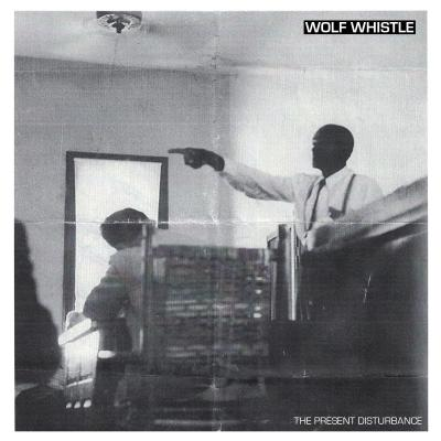 "WOLF WHISTLE ´The Present Disturbance´ [7""]"