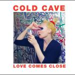 COLD CAVE ´Love Comes Close´ [LP]