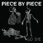 "PIECE BY PIECE ´Go Die´ [7""]"